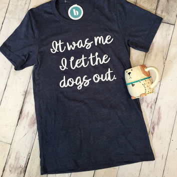 I Let The Dogs Out Tee