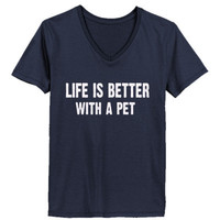 Life Is Better With A Pet tshirt - Ladies' V-Neck T-Shirt