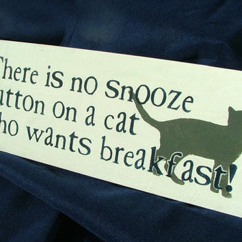 There is no snooze button on a cat who wants breakfast - Wooden Sign - Reclaimed Wood