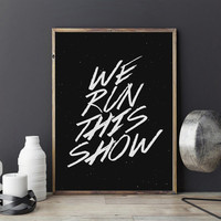 Funny Poster We Run This Show, Typography Print, Wall Decor,Wall Art, Black and White, Typography Poster, Funny  Art, Office Print, A2 print