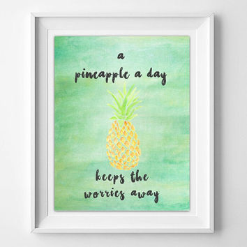 A pineapple a day keeps the worries away, printable 8x10 wall art