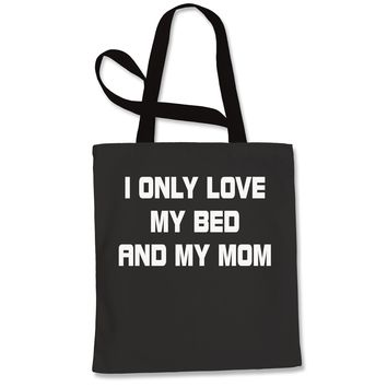 I Only Love My Bed And My Mom Shopping Tote Bag