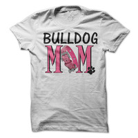 Bulldog Dog Mom T-Shirt / Tee .  Perfect for any Bulldog Dog lover