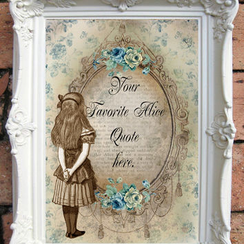 ALICE in Wonderland Quote Art Print Alice in wonderland decoration Shabby Chic Decor Custom Print Alice in Wonderland print Gift Idea C:A026
