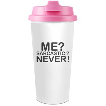 Me Sarcastic Never Slogan   Plastic Travel Coffee Cup - 450 ml - Enjoy Your Drinks Everywhere