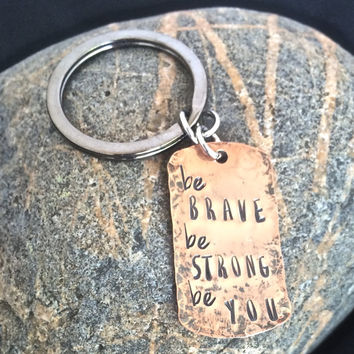 Be Brave, Be Strong, Be You Keychain