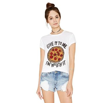 Give It To Me I'm Worth It Pizza Printed T-Shirt - Women's Crew Neck Tee Shirt