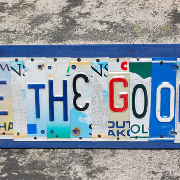 BE the GOOD  OOAK license plate art Graduation Gift by UniquePl8z