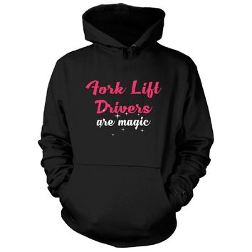 Fork Lift Drivers Are Magic. Awesome Gift - Hoodie
