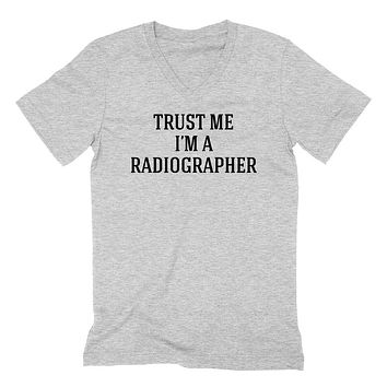 Trust me I'm a radiographer  funny cool geek gift ideas   V Neck T Shirt