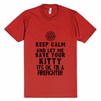 Keep Calm and Let Me Save Your Kitty-It's OKay I'm a Firefighter-Hilarious Firefighter Joke Tee Shirt