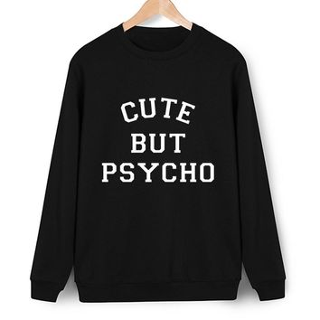 2017 Cute But Psycho Print New Autumn Tumblr Women Sweatshirts Polerones Tracksuit O-neck Pullover Hoodies Full Sleeve Moletom