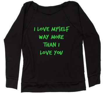 I Love Myself Way More Than I Love You Slouchy Off Shoulder Oversized Sweatshirt