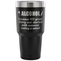Alcohol because no great story... 30oz stainless steel travel mug, funny alcohol quote, gifts for him, funny alcohol tumbler, trendy gift