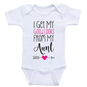 """Aunt Baby Shirt """"I Get My Good Looks From My Aunt"""" Funny Baby Girl Clothes"""