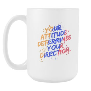 Your Attitude Determines Your Direction Inspirational Motivational Quotes White 15oz Coffee Mug
