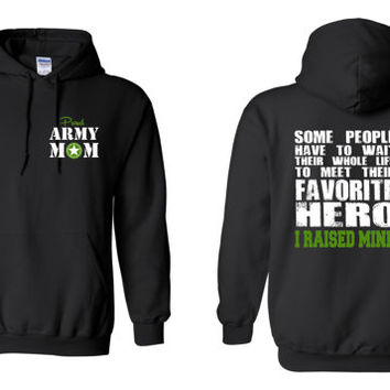 Army Mom, Some People Have to Wait Their Entire Lives To Meet Their Favorite Hero, I Raised Mine Hoodie Free Shipping