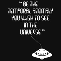 Be the Temporal Anomaly You Wish to See in the Universe by Samuel Sheats