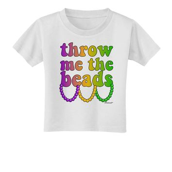 Throw Me The Beads - Mardi Gras Toddler T-Shirt by TooLoud