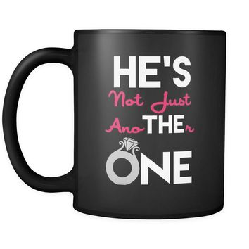 Engagement Mug Hes Not Just Another One 11oz Black Coffee Mugs