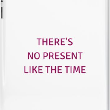 THERE'S NO PRESENT LIKE THE TIME by IdeasForArtists