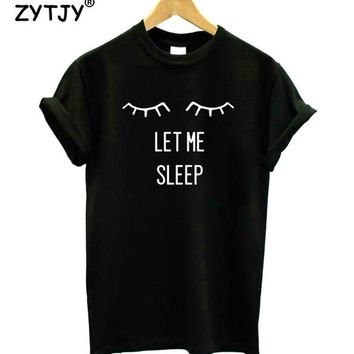 let me sleep eye Print Women Tshirt Cotton Funny t Shirt For Lady Girl Top Tee Hipster Tumblr Drop Ship HH-367