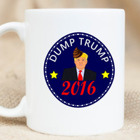 Dump Trump Mug - 2016 Presidential Election mug - Donald Trump mug