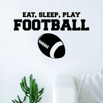 Eat Sleep Play Football Wall Decal Sticker Bedroom Living Room Art Vinyl Beautiful Inspirational Sports Teen Ball NFL