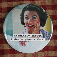 Funny Housewife Magnet. Amazingly enough  3 inch mylar