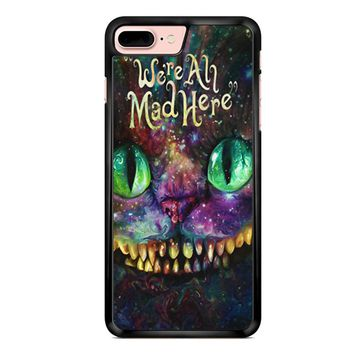 We Are All Mad Here Alice In Wonderland iPhone 7 Plus Case