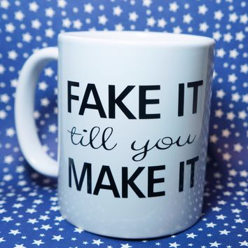 FAKE IT TIL You Make It Coffee Mug / Inspirational Motivational Gift Mug