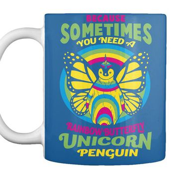 Because Sometimes You Need A Rainbow Butterfly Unicorn Penguin