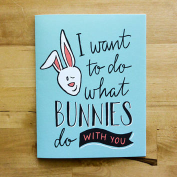 I Want to Do What Bunnies Do With You Greeting Card - Love, Anniversary Card