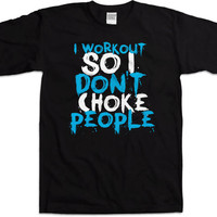 Funny Workout Shirt I Workout So I Don't Choke People Work Out Clothes Gym T Shirt Fitness Clothing Workout Outfits Mens Ladies Tee WT-137