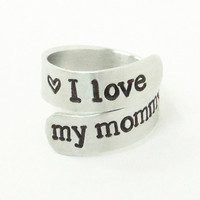 I love my mommy ring - Stamped ring - Gift for Mom - Mother's Day gift - Birthday gift for Mom