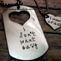 Handstamped necklace-personalized-dog tag-heart-couples necklace-I dont want easy- i want crazy