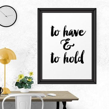 Typography Print, To Have And To Hold, Printable Poster, Wedding Sign, Wall Decor, Scandinavian Print, Calligraphy, Inspirational Print