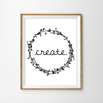 Create. Minimalist Black and White Typography Print. Modern Home Decor. Inspirational Poster. Office Art. Modern Wall Art. Laurel Wreath.