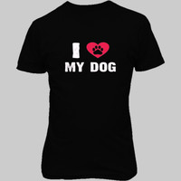 I Love My Dog Tshirt - Unisex T-Shirt FRONT Print