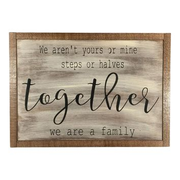We Aren't Yours Or Mine, Steps Or Halves, together We Are A Family
