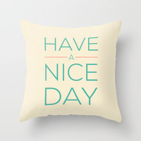 HAVE A NICE DAY! Throw Pillow by Allyson Johnson