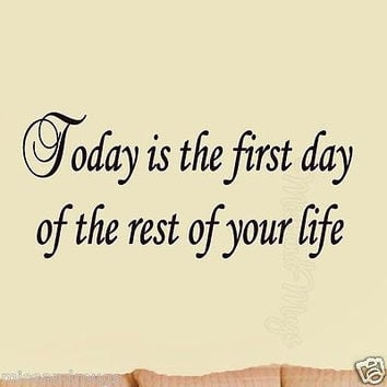 Today is the First Day of the Rest of Your Life Wall Quote Inspirational Decal