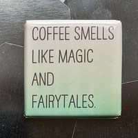 Coffee Smells Like Magic and Fairytales Fridge Magnet