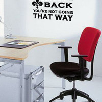 Don't look back you're not going that way. Vinyl Wall Decal