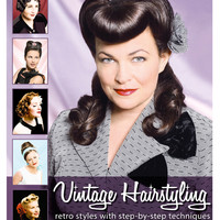 Vintage Hairstyling: Retro Styles with Step by Step Techniques Book