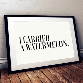 "Typography Print ""I Carried A Watermelon"" Poster PRINTABLE ART Dirty Dancing poster Dorm room pregnancy gift new mom gift baby shower gift"