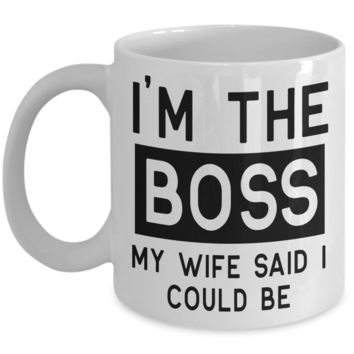 Funny coffee mug, gift for husband - I'm the boss, my wife said I could be