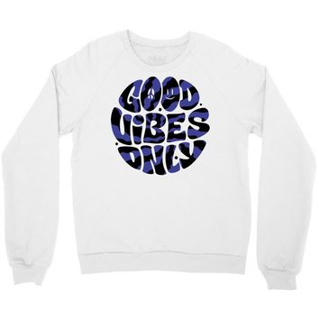 good vibes only 2 Crewneck Sweatshirt