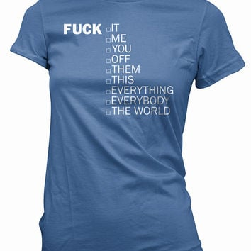 Fuck T-Shirt - it, me, you, off, them, this, everything, everybody, the world, tee shirt, mens tshirt, womens, gift, funny, swearing, humor