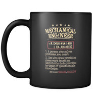 Mechanical Engineer Cup - Mechanical Engineer a person who solves problems you can't. see also WIZARD, MAGICIAN 11oz Black Mug